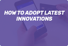 How to Adopt Latest Innovations